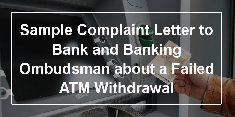 Sample Complaint Letter To Bank And Banking Ombudsman About A Failed ATM  Withdrawal
