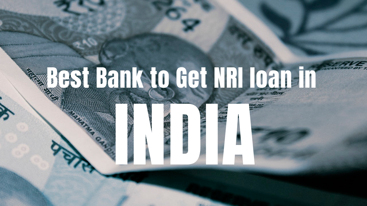 Best Bank to Get NRI Loan in India
