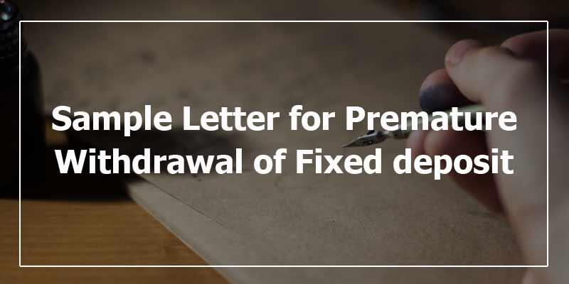 Sample Letter For Premature Withdrawal Of Fixed Deposit Fixed