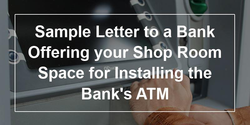 Sample letter to a bank offering your shop room space for installing