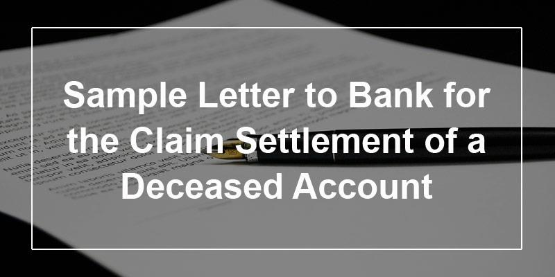 Sample letter to bank for the claim settlement of a deceased