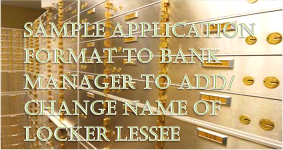 Sample letter format to bank to change or add signature to operate bank locker